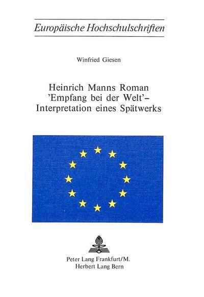 Heinrich Manns Roman 'Empfang Bei Der Welt' - Interpretation eines Spätwerks
