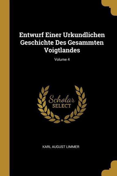 Entwurf Einer Urkundlichen Geschichte Des Gesammten Voigtlandes; Volume 4