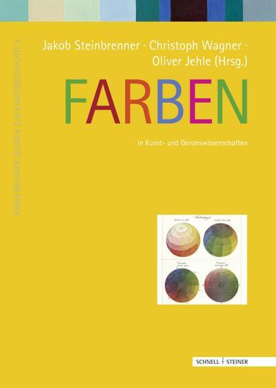 Farben: in Kunst und Geisteswissenschaften (Regensburger Studien zur Kunstgeschichte)