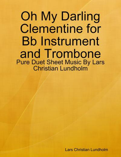 Oh My Darling Clementine for Bb Instrument and Trombone - Pure Duet Sheet Music By Lars Christian Lundholm