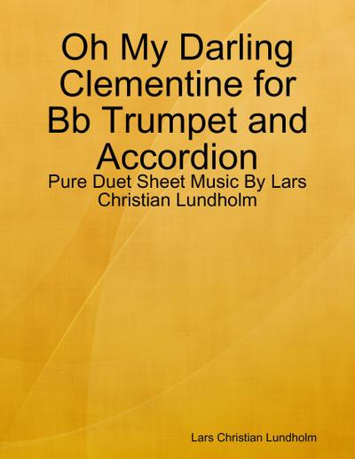 Oh My Darling Clementine for Bb Trumpet and Accordion - Pure Duet Sheet Music By Lars Christian Lundholm
