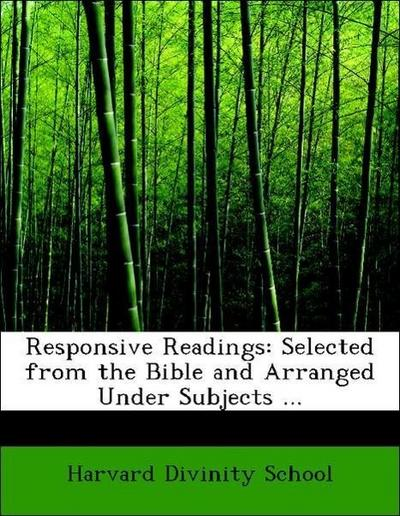 Responsive Readings: Selected from the Bible and Arranged Under Subjects ...