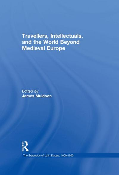 Travellers, Intellectuals, and the World Beyond Medieval Europe
