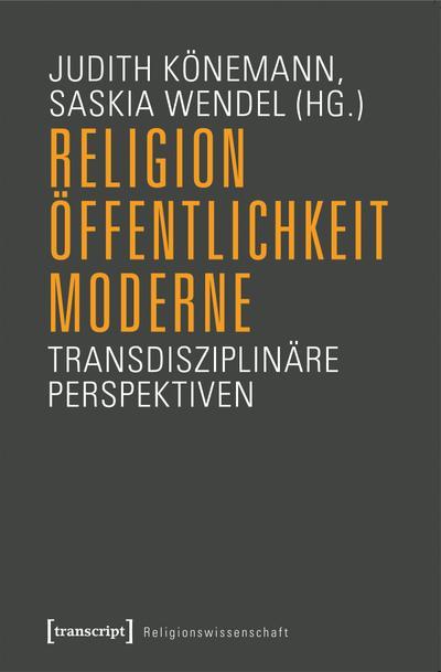 Religion, Öffentlichkeit, Moderne: Transdisziplinäre Perspektiven  (unter Mitarbeit von Martin Breul) (Religionswissenschaft)