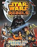 Star Wars Rebels™ Angriff der Rebellen; Deutsch; Über 500 farbige Abbildungen