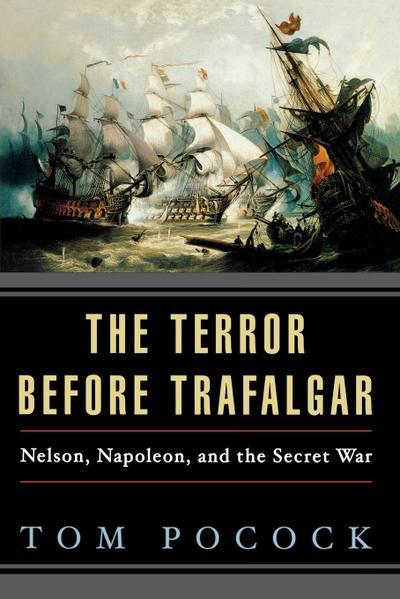The Terror Before Trafalgar: Nelson, Napoleon, and the Secret War