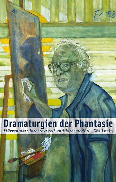 Dramaturgien der Phantasie: Dürrenmatt intertextuell und intermedial (Dürrenmatt Studien)