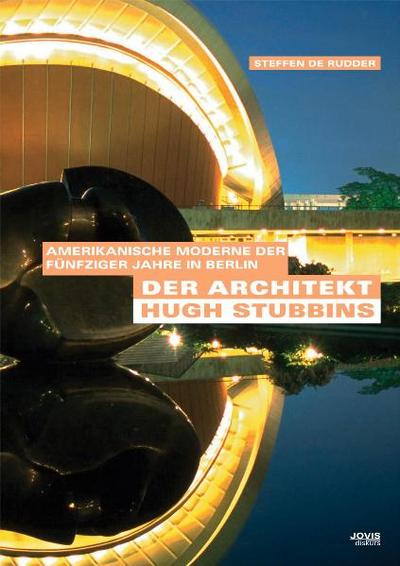 Der Architekt Hugh Stubbins: Amerikanische Moderne der Fünfziger Jahre in Berlin