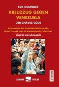 Kreuzzug gegen Venezuela - Der Chávez Code: Entlarvung der US-Intervention gegen Hugo Chávez und die bolivarische Revolution. Analyse und Dokumente (Z-Forum)