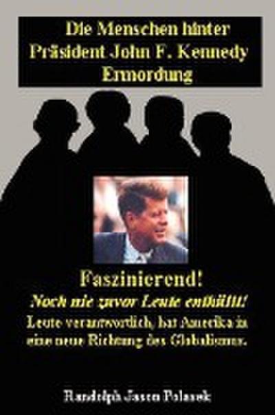 Die Menschen hinter Präsident John F. Kennedy Ermordung!