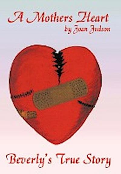 A Mothers Heart: Beverly's True Story