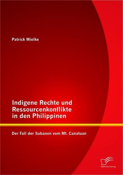 Indigene Rechte und Ressourcenkonflikte in den Philippinen: Der Fall der Subanon vom Mt. Canatuan