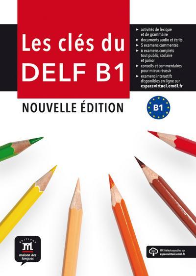 Les clés du DELF B1: Nouvelle édition. Livre de l'élève + MP3 téléchargeables