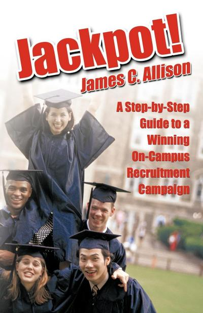 Jackpot!: A Step-By-Step Guide to a Winning On-Campus Recruitment Campaign