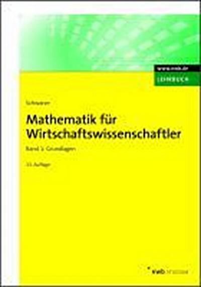 Mathematik für Wirtschaftswissenschaftler 1: Grundlagen (NWB Studium Betriebswirtschaft)