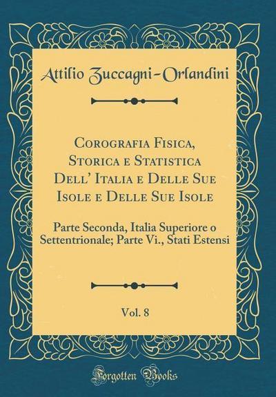 Corografia Fisica, Storica E Statistica Dell' Italia E Delle Sue Isole E Delle Sue Isole, Vol. 8: Parte Seconda, Italia Superiore O Settentrionale; Pa