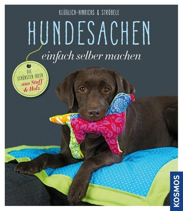 Hundesachen einfach selber machen | Alina Klüglich-Hinrichs |  9783440142868
