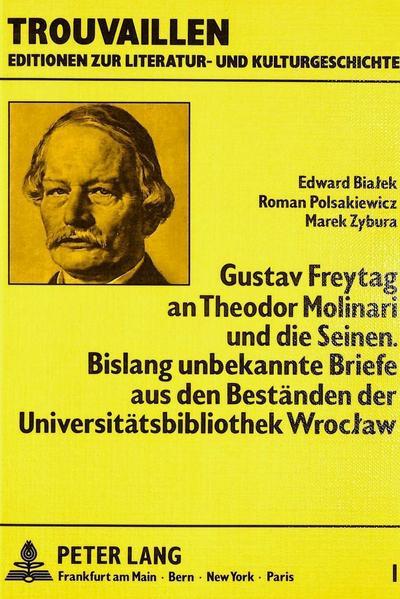 Gustav Freytag an Theodor Molinari und die Seinen. Bislang unbekannte Briefe aus den Beständen der Universitätsbibliothek Wroclaw
