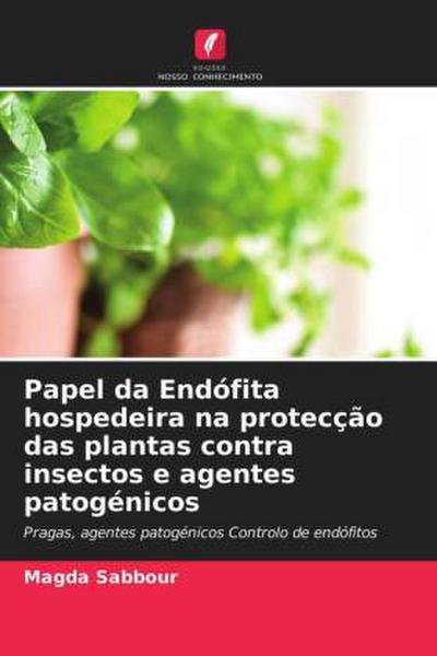 Papel da Endófita hospedeira na protecção das plantas contra insectos e agentes patogénicos - Magda Sabbour