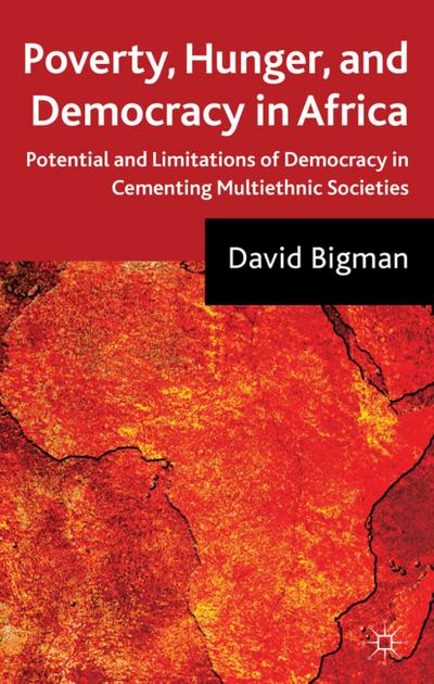 Poverty, Hunger, and Democracy in Africa: Potential and Limitations of Democracy in Cementing Multiethnic Societies