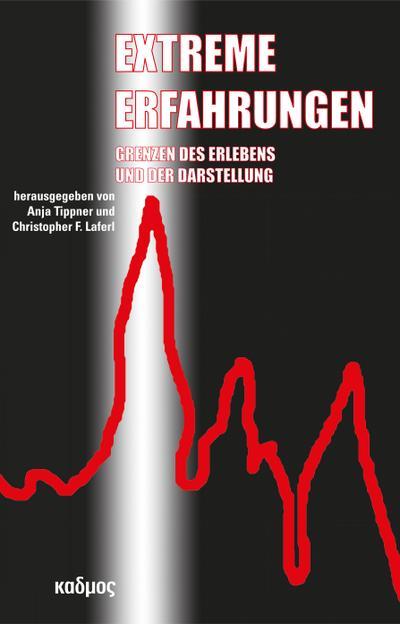 Extreme Erfahrungen; GrenzendesErlebensundderDarstellung; Kaleidogramme; Hrsg. v. Laferl, Christopher F./Tippner, Anja; Deutsch