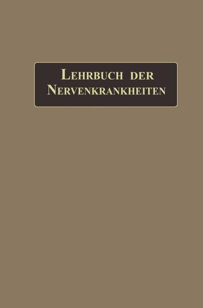 Lehrbuch der Nervenkrankheiten: mit 289 in den Text gedruckten Abbildungen