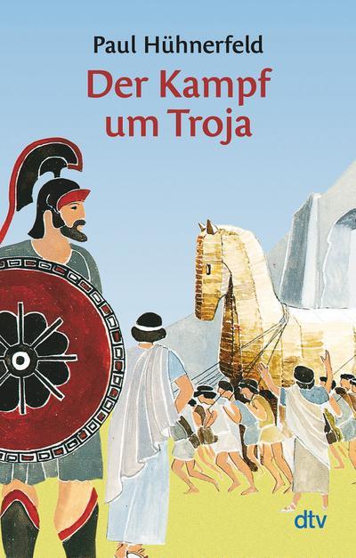 Der Kampf um Troja: Griechische Sagen (dtv junior)