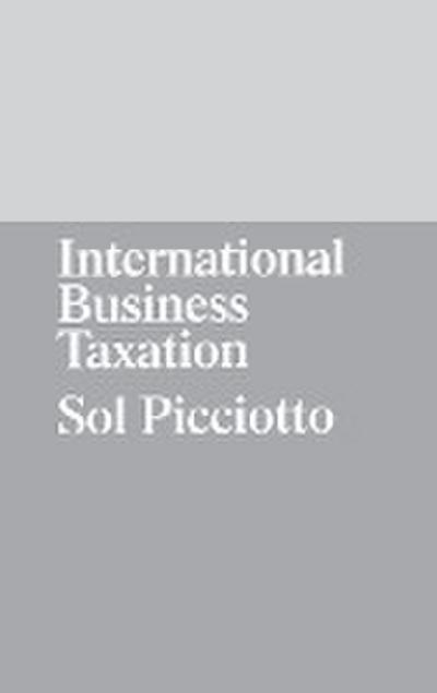 International Business Taxation: A Study in the Internationalization of Business Regulation