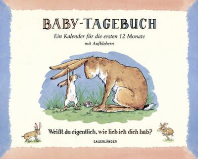 Baby-Tagebuch: Weißt du eigentlich, wie lieb ich dich hab?: Ein Kalender für die ersten Monate
