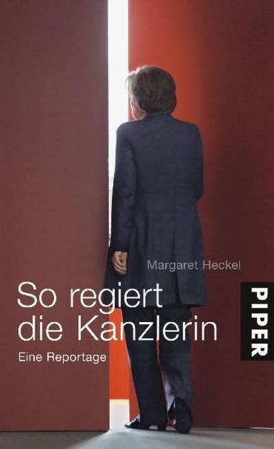 So regiert die Kanzlerin: Eine Reportage