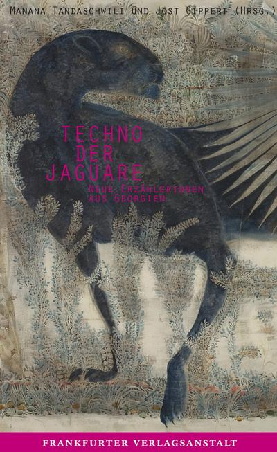 Techno der Jaguare; Neue Erzählerinnen aus Georgien   ; Hrsg. v. Tandaschwili, Manana /Gippert, Jost; Deutsch; ca. 256 S.