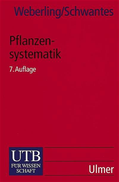 UTB Uni-Taschenbücher, Bd.62, Pflanzensystematik: Einführung in die Systematische Botanik. Grundzüge des Pflanzensystems