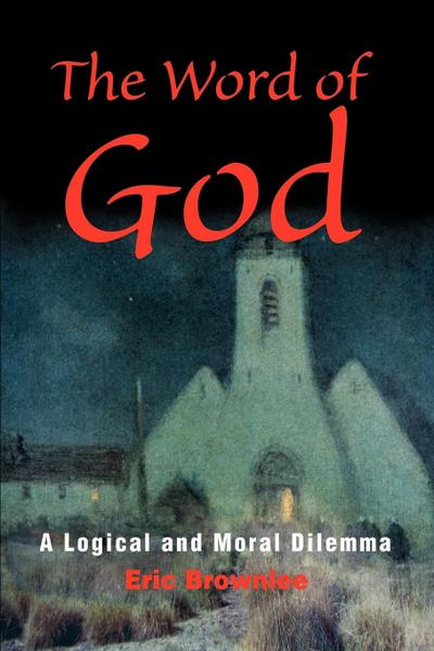 The Word of God: A Logical and Moral Dilemma