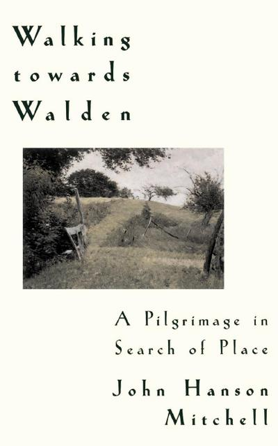 Walking Towards Walden Walking Towards Walden: A Pilgrimage in Search of Place a Pilgrimage in Search of Place