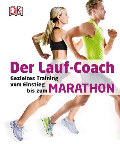 Der Lauf-Coach; Gezieltes Training vom Einstieg bis zum Marathon; Deutsch; ca. 300 Farbfotografien und Illustrationen