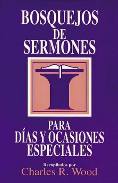 Bosquejos de Sermones: Días y Ocasiones Especiales = Special Days and Occasions
