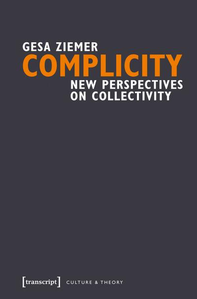 Complicity: New Perspectives on Collectivity (Edition Kulturwissenschaft)