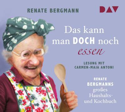 Das kann man doch noch essen - Renate Bergmanns großes Haushalts- und Kochbuch