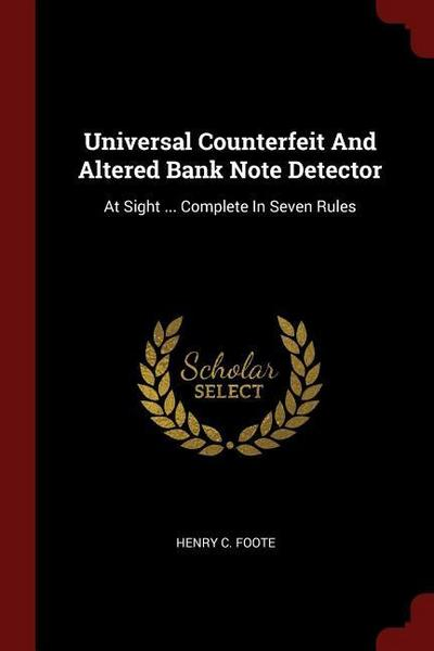 Universal Counterfeit and Altered Bank Note Detector: At Sight ... Complete in Seven Rules