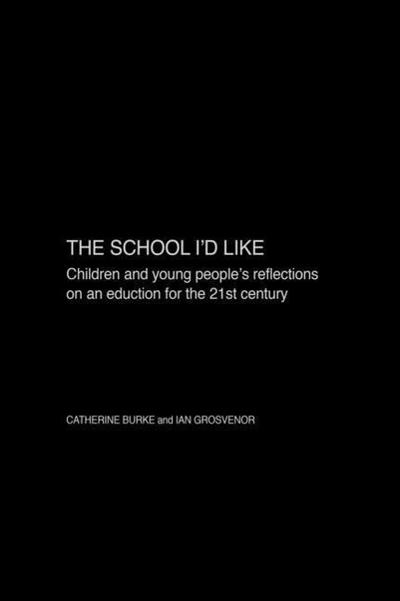 The School I'd Like: Children and Young People's Reflections on an Education for the 21st Century