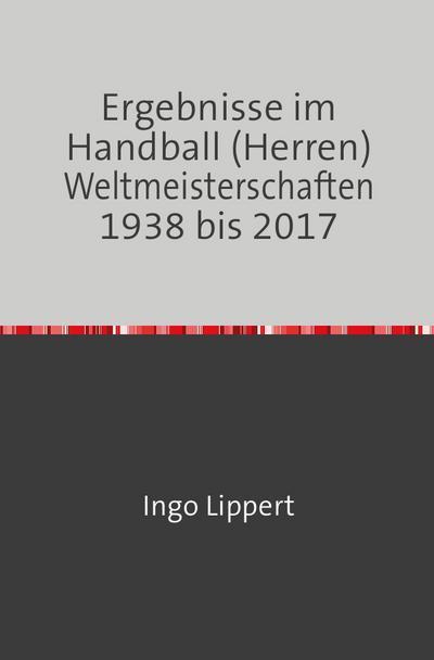 Ergebnisse im Handball (Herren) Weltmeisterschaften 1938 bis 2017