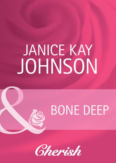 Bone Deep (Mills & Boon Cherish) (Count on a Cop, Book 47)