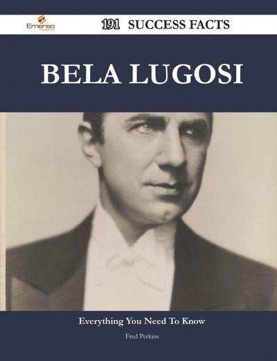 Bela Lugosi 191 Success Facts - Everything You Need to Know about Bela Lugosi