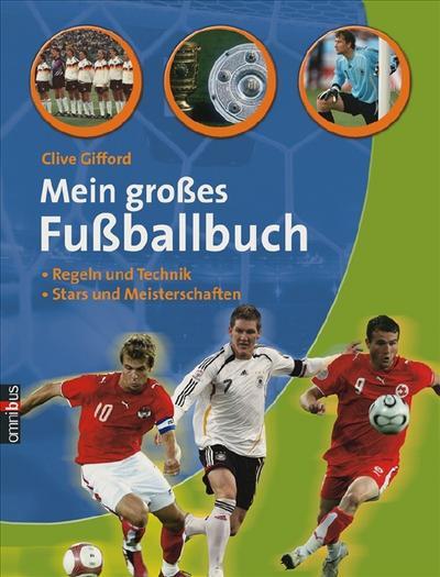 Mein großes Fußballbuch: Regeln, Technik, Stars, berühmte Teams und Meisterschaften