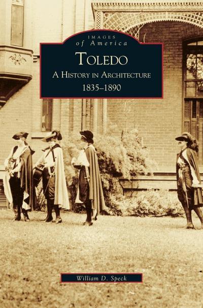 Toledo: A History in Architecture 1835-1890