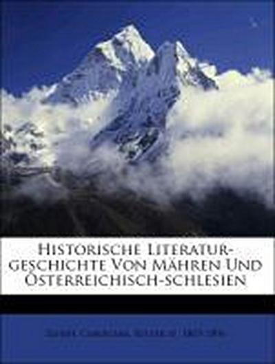 Historische Literatur-geschichte Von Mähren Und Österreichisch-schlesien