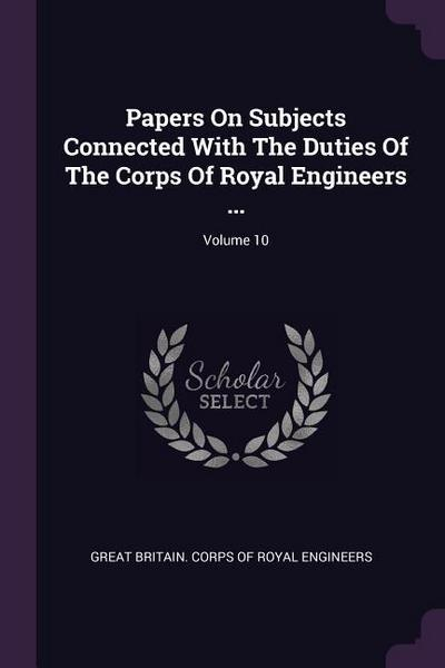 Papers on Subjects Connected with the Duties of the Corps of Royal Engineers ...; Volume 10