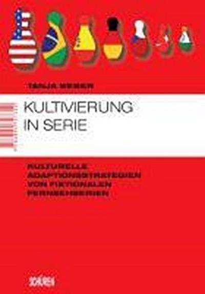 Kultivierung in Serie: Kulturelle Adaptionsstrategien von fiktionalen Fernsehserien (Marburger Schriften zur Medienforschung)