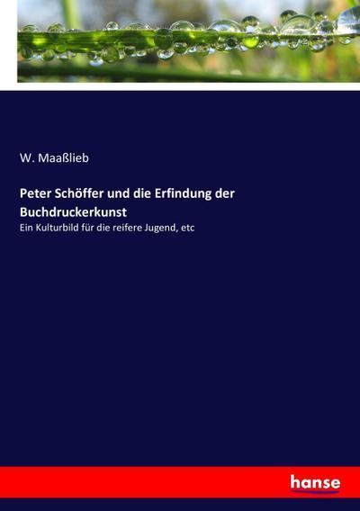 Peter Schöffer und die Erfindung der Buchdruckerkunst