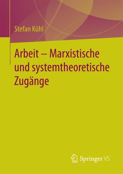 Arbeit - Marxistische und systemtheoretische Zugänge